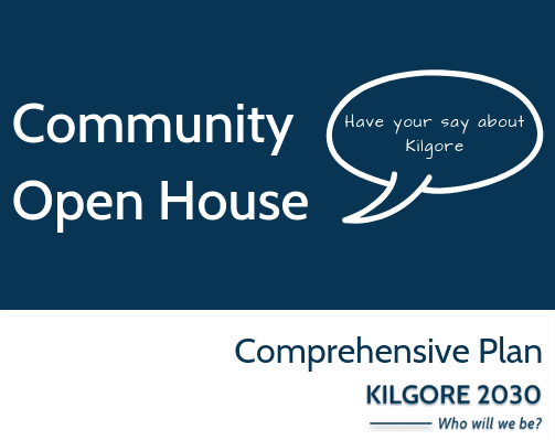 Community Open House: Have your say about Kilgore in a speech bubble.