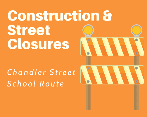 Construction & Street Closures Chandler Street School Route