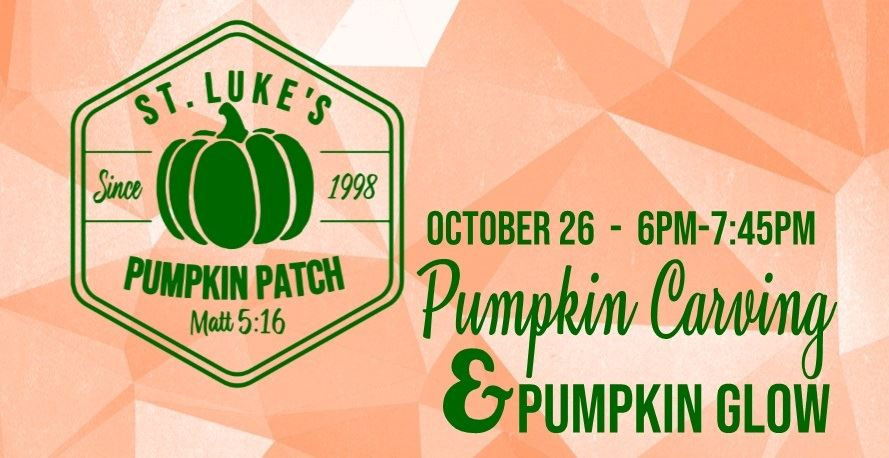 St Luke's Pumpkin Patch, October 26 from 6:00pm-7:45pm. Pumpkin Carving and Pumpkin Glow