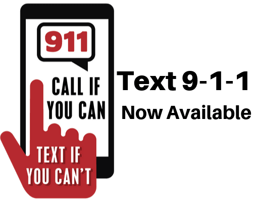 Text 911 now available. Call if you can, text if you can't with a picture of a mobile phone.